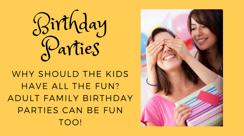Your Adult Birthday Party Can Be A Hit Too!