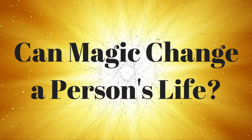 Can Magic Change a Person's Life?